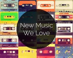 new music we love